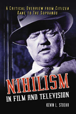 """Nihilism in Film and Television: A Critical Overview from """"Citizen Kane"""" to the """"Sopranos"""""""