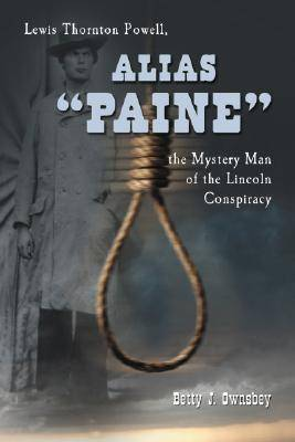 """Alias """"Paine"""": Lewis Thornton Powell, the Mystery Man of the Lincoln Conspiracy"""