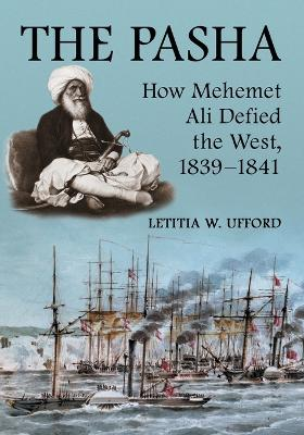 The Pasha: How Mehemet Ali Defied the West, 1839-1841