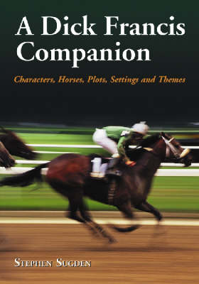 A Dick Francis Companion: Characters, Horses, Plots, Settings and Themes
