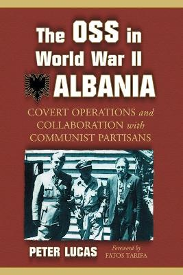 The OSS in World War II Albania: Covert Operations and Collaboration with Communist Partisans