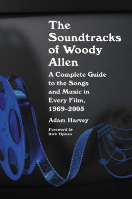 The Soundtracks of Woody Allen: A Complete Guide to the Songs and Music in Every Film, 1969-2005