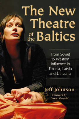 The New Theatre of the Baltics: From Soviet to Western Influence in Estonia, Latvia and Lithuania