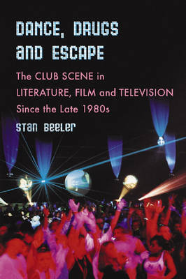 Dance, Drugs and Escape: The Club Scene in Literature, Film and Television Since the Late 1980s