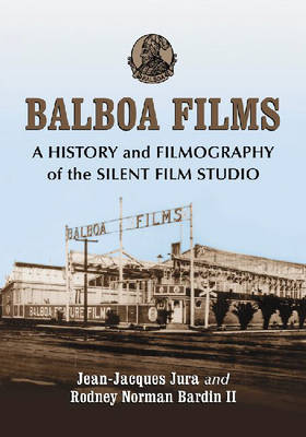 Balboa Films: A History and Filmography of the Silent Film Studio
