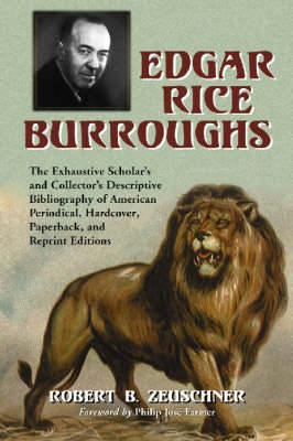 Edgar Rice Burroughs: The Exhaustive Scholar's and Collector's Descriptive Bibliography of American Periodical, Hardcover, Paperback, and Reprint Editions