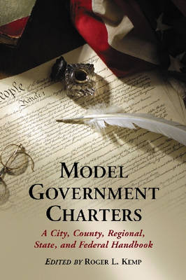 Model Government Charters: A City, County, Regional, State, and Federal Handbook