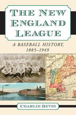 The New England League: A Baseball History, 1885-1949