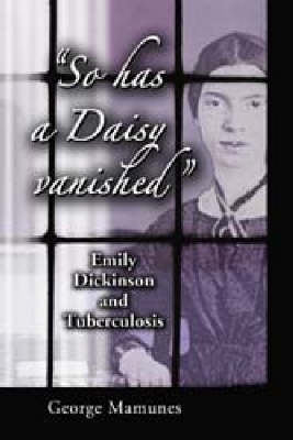 So Has a Daisy Vanished: Emily Dickinson and Tuberculosis