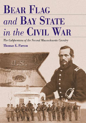 Bear Flag and Bay State in the Civil War: The Californians of the Second Massachusetts Cavalry