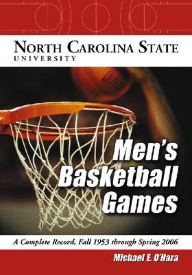North Carolina State University Men's Basketball Games: A Complete Record, Fall 1953 Through Spring 2006