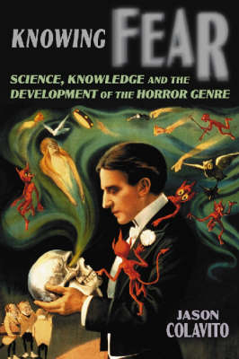 Knowing Fear: Science, Knowledge and the Development of the Horror Genre