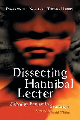 Dissecting Hannibal Lecter: Essays on the Novels of Thomas Harris
