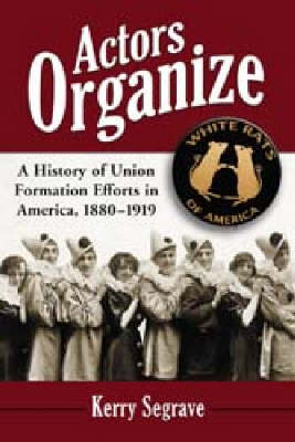 Actors Organize: A History of Union Formation Efforts in America, 1880-1919