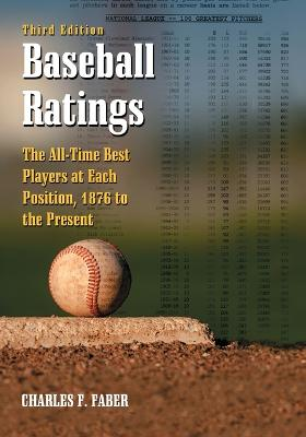 Baseball Ratings: The All-time Best Players at Each Position, 1876 to the Present