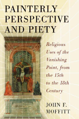 Painterly Perspective and Piety: Religious Uses of the Vanishing Point, from the 15th to the 18th Century