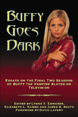 """Buffy Goes Dark: Essays on the Final Two Seasons of """"Buffy the Vampire Slayer"""" on Television"""
