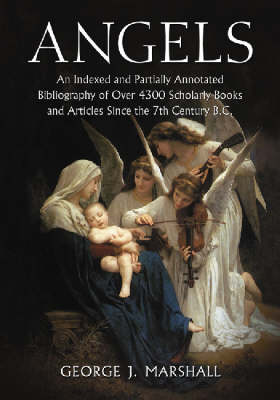 Angels: An Indexed and Partially Annotated Bibliography of Over 4300 Scholarly Books and Articles Since the 7th Century B.C.