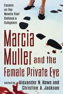 Marcia Muller and the Female Private Eye: Essays on the Novels That Defined a Subgenre