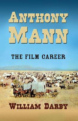 Anthony Mann: The Life and Films