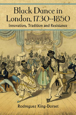 Black Dance in London, 1730-1850: Innovation, Tradition and Resistance