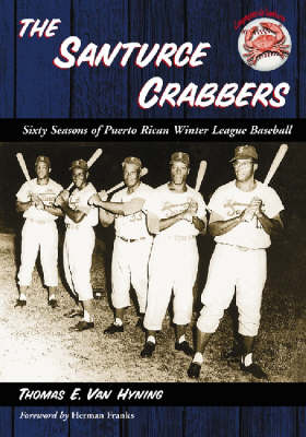 The Santurce Crabbers: Sixty Seasons of Puerto Rican Winter League Baseball