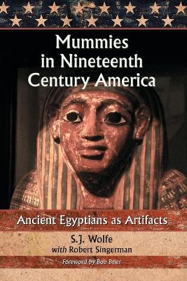 Mummies in Nineteenth Century America: Ancient Egyptians as Artifacts