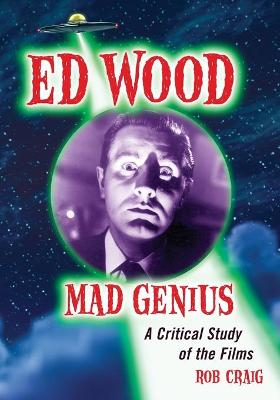Ed Wood, Mad Genius: A Critical Study of the Films