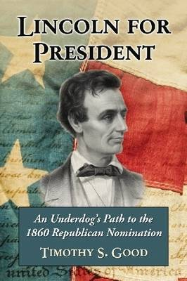 Lincoln for President: An Underdog's Path to the 1860 Republican Nomination