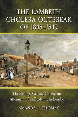 The Lambeth Cholera Outbreak of 1848-1849: The Setting, Causes, Course and Aftermath of an Epidemic in London