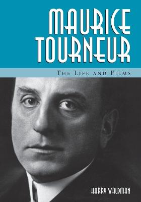 Maurice Tourneur: The Life and Films