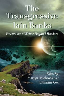 The Transgressive Iain Banks: Essays on a Writer Beyond Borders