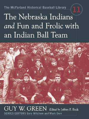 The Nebraska Indians and Fun and Frolic with an Indian Baseball Team: Two Accounts of Baseball Barnstorming at the Turn of the Twentieth Century