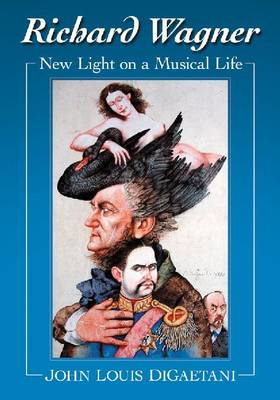 Richard Wagner: New Light on a Musical Life