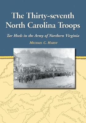 The Thirty-seventh North Carolina Troops: Tar Heels in the Army of Northern Virginia: 2003