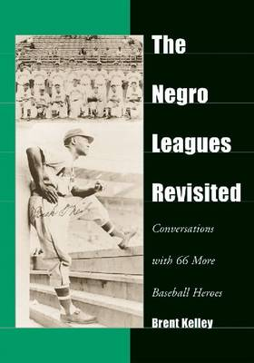 The Negro Leagues Revisited: Conversations with 66 More Baseball Heroes