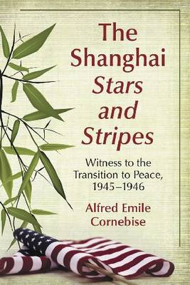 The Shanghai Stars and Stripes: Witness to the Transition to Peace, 1945-1946