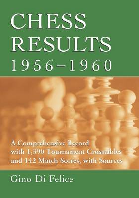 Chess Results, 1956-1960: A Comprehensive Record with 1,385 Crosstables and 142 Match Scores, with Sources