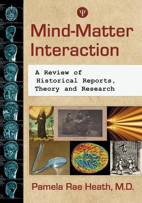 Mind-Matter Interaction: Historical Reports, Research and Firsthand Accounts