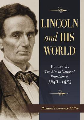 Lincoln and His World: v. 3: Lincoln and His World Rise to National Prominence, 1843-1853