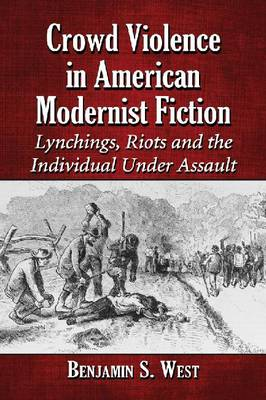 Crowd Violence in American Modernist Fiction: Lynchings, Riots and the Individual Under Assault