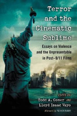 Terror and the Cinematic Sublime: Essays on Violence and the Unpresentable in Post-9/11 Films