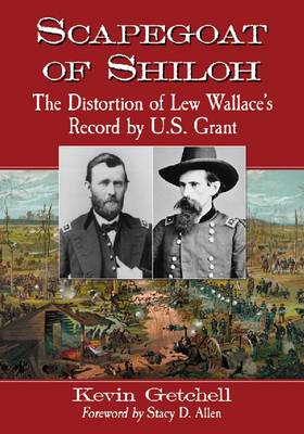 Scapegoat of Shiloh: The Distortion of Lew Wallace's Record by U.S. Grant