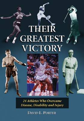 Their Greatest Victory: 24 Athletes Who Overcame Disease, Disability and Injury