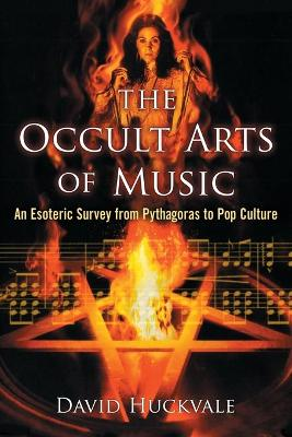 The Occult Arts of Music: An Esoteric Survey from Pythagoras to Pop Culture
