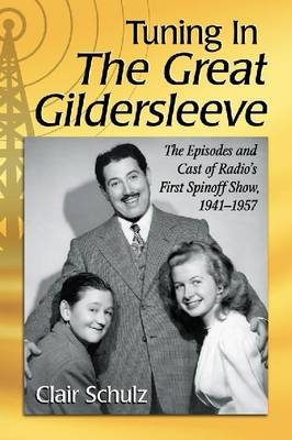 Tuning in The Great Gildersleeve: The Episodes and Cast of Radio's First Spinoff Show, 1941-1957