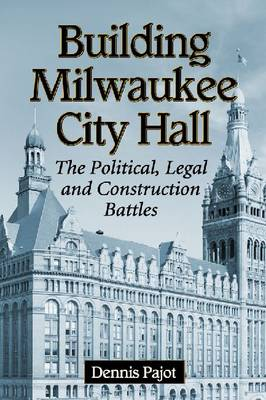 Building Milwaukee City Hall: The Political, Legal and Construction Battles