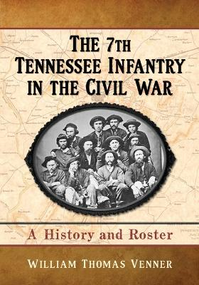 The 7th Tennessee Infantry in the Civil War: A History and Roster