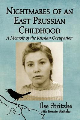 Nightmares of an East Prussian Childhood: A Memoir of the Russian Occupation