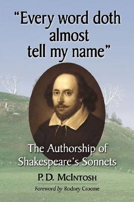 Every word doth almost tell my name: The Authorship of Shakespeare's Sonnets